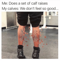 Gym, Good, and Fitness: Me: Does a set of calf raises  My calves: We don't feel so good  @freetomeme We don't feel so good... 😅😂 @freetomeme teamnocalves @jeff_fitness