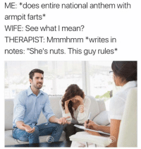 """Memes, Armpit, and 🤖: ME: *does entire national anthem with  armpit farts*  WIFE: See what mean?  THERAPIST: Mmmhmm *writes in  notes: """"She's nuts. This guy rules  kraut potato"""