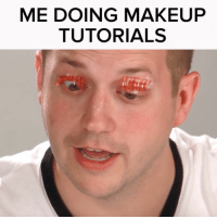 Not a good look tbh: ME DOING MAKEUP  TUTORIALS Not a good look tbh