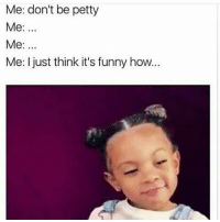 😒😒😒😒😑😑 shepost♻♻: Me: don't be petty  Me:  Me:  Me: I just think it's funny how 😒😒😒😒😑😑 shepost♻♻
