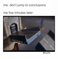 Memes, 🤖, and Five: me: don't jump to conclusions  me five minutes later:  @bustle 🤷♀️🤷♀️🤷♀️