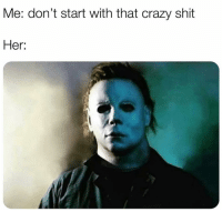 Tag her crazy ass lol: Me: don't start with that crazy shit  Her: Tag her crazy ass lol