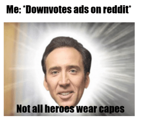 Reddit, Heroes, and Dank Memes: Me: *Downvotes ads on reddit  Not all heroes wear capes Nickleless cage