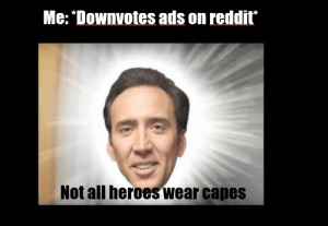 Funny, Reddit, and Heroes: Me: *Downvotes ads on reddit  Not all heroes wear capes Nickleless Cage