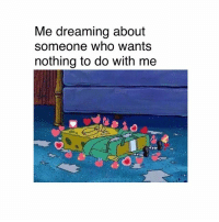 Memes, 🤖, and Who: Me dreaming about  someone who wants  nothing to do with me 🤣