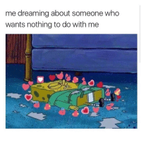 Memes, 🤖, and Who: me dreaming about someone who  wants nothing to do with me ☹️ goodgirlwithbadthoughts 💅🏼