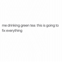 It's like a get out of jail free card for your body: me drinking green tea: this is going to  fix everything It's like a get out of jail free card for your body
