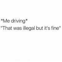 "Driving, Funny, and Memes: *Me driving*  ""That was illegal but it's fine"" looool @britgirlbanter is a must follow for funny and relatable videos 😂😂 @britgirlbanter"