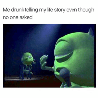 Drunk, Fucking, and Life: Me drunk telling my life story even though  no one asked Every single fucking time. I probably have the lowest user star rating in Uber's history, simply because I won't shut the fuck up when drunk.