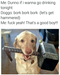 Ironic, Tis the Season, and All That: Me: Dunno if i wanna go drinking  tonight  Doggo: bork bork bork (let's get  hammered)  Me: fuck yeah! That's a good boy!!!  sarcastic  tendencies Tis the season to be jolly* and all that! (*get absofuckinglutely wasted) He's such a good boy 🐶🍻