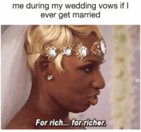 Memes, Wedding, and 🤖: me during my wedding vows if l  ever get married  For rich... forricher. 💍💍💍
