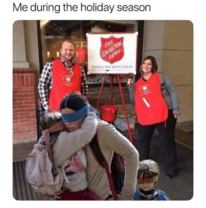 Meirl: Me during the holiday season  THE  SALVATION  ARMY  DOING THE MOST GOOD Meirl