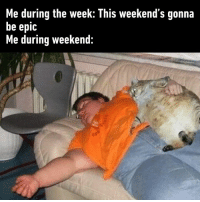 Dank, 🤖, and Epic: Me during the week: This weekend's gonna  be epic  Me during weekend