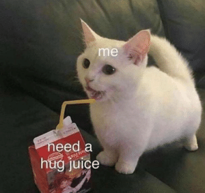 meirl by what_r_u_whereing MORE MEMES: me  eed a  hug juice meirl by what_r_u_whereing MORE MEMES