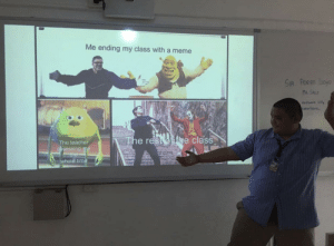 me_irl: Me ending my class with a meme  SIR AORIAN LLOYD  MR.SALLY  rth  arn Taio  The res oie class  The teacher  assessing me  whole time me_irl