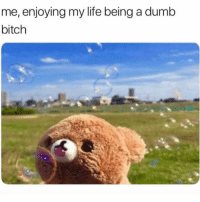 Bitch, Dumb, and Life: me, enjoying my life being a dumb  bitch Ignorance is bliss ✨