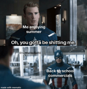 Every 7 year old is dying rn: Me enjoying  summer  Oh, you gotta be shitting me.  @nottherealsal55  Back to school  commercials  made with mematic Every 7 year old is dying rn
