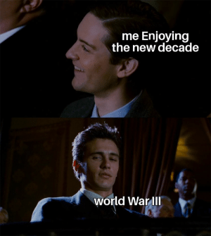 Me_irl: me Enjoying  the new decade  world War III Me_irl