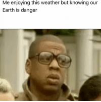 Memes, Weather, and 🤖: Me enjoying this weather but knowing our  Earth is danger Ain't no good weather to enjoy rn but issa sik meme 😂😧