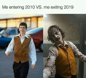 ngl the last decade messed me up https://t.co/lFw7qE2Lf8: Me entering 2010 VS. me exiting 2019 ngl the last decade messed me up https://t.co/lFw7qE2Lf8