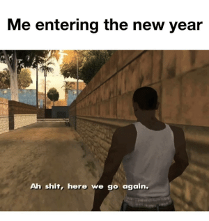 meirl: Me entering the new year  Ah shit, here we go again. meirl