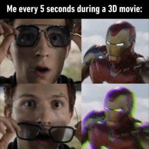 "Dank, Glasses, and Movie: Me every 5 seconds during a 3D movie: ""Oooo... I wonder what it'd look like without the glasses."""