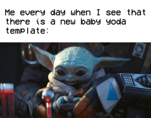 It's like an advent calendar: Me every day when I see that  there is a new baby yoda  temp late It's like an advent calendar