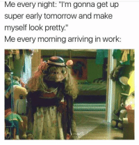 "Life, Work, and Best: Me every night: ""I'm gonna get up  super early tomorrow and make  myself look pretty.""  Me every morning arriving in work: Honestly I'm at the point in my life rn where I consider brushing my hair as putting in an effort. Sometimes I don't even do that, just brush my eyebrows, say a little prayer n hope for the best. 🙏🏼"