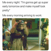 """Be Like, Work, and Tomorrow: Me every night: """"I'm gonna get up super  early tomorrow and make myself look  pretty""""  Me every morning arriving to work:  3 It be like this.. 💀💯 https://t.co/TjgYnzNYla"""