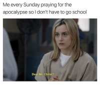 Girl, Oitnb, and Apocalypse: Me every Sunday praying for the  apocalypse so don't have to go school  Dear Mr. Christ? Thank you and Amen 🙏🏼 . . oitnb oitnbmemes meme memes lol funny