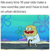 Funny, Urban Dictionary, and Dictionary: Me every time 16 year olds make a  new word like yeet and I have to look  on urban dictionary  @BARF