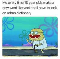 Urban Dictionary, Dictionary, and Time: Me every time 16 year olds make a  new word like yeet and I have to look  on urban dictionary  @BARF