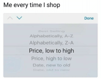 Funny, Best, and Date: Me every time I shop  Done  Best Selling  Alphabetically, A-z  Alphabetically, Z-A  Price, low to high  Price, high to low  Date, new to old  Date, old to new Yup 😆
