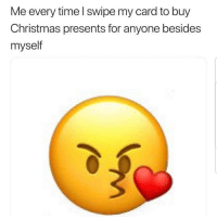 Christmas, Latinos, and Memes: Me every time l swipe my card to buy  Christmas presents for anyone besides  myself Errr 😤😤😤😘😘 🔥 Follow Us 👉 @latinoswithattitude 🔥 latinosbelike latinasbelike latinoproblems mexicansbelike mexican mexicanproblems hispanicsbelike hispanic hispanicproblems latina latinas latino latinos hispanicsbelike