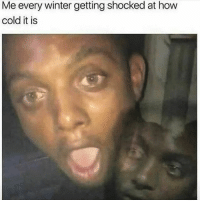 Funny, Winter, and Cold: Me every winter getting shocked at how  cold it is 😂😂😂 Like it dont happen every year.. funniest15 funniest15seconds viralcypher Rp @making_people_laugh_101 Www.viralcypher.com