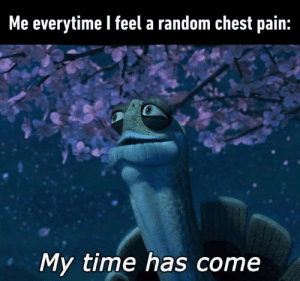 Dank, Time, and Pain: Me everytime l feel a random chest pain:  My time has come