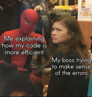 It should work…: Me explaining  how my code is  more efficient  My boss trying  to make sense  of the errors It should work…