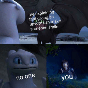 Smile, Can, and One: me explaining  that giving an  upvote can make  someone smile  U/dageita  no one  you Wholesomenessnessness