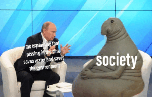 Water, Dank Memes, and Never: me explaining that  pissing inthe sink  saves water and saves  the environment  society They never listen