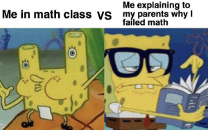 Charisma 100 by MemeDeli MORE MEMES: Me explaining to  Me in math class Vs my parents why t  failed math  Epic Charisma 100 by MemeDeli MORE MEMES