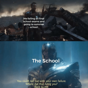 Marvel Comics, School, and Summer: Me faiting all final  school exams and  AY  going to summer  school  The School  You could not live with your own failure.  Where did that bring you?  Back to me. Very tru