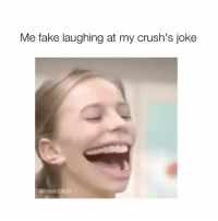 Wtf is this 😂😂😂: Me fake laughing at my crush's joke  @basicbitch Wtf is this 😂😂😂