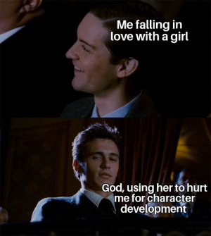 development: Me falling in  love with a girl  God, using her to hurt  me for character  development