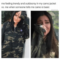 Memes, Trendy, and 🤖: me feeling trendy and outdoorsy in my camo jacket  vs. me when someone tells me camo is basic  @thedailylit 🙄