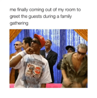 Family, Girl Memes, and Gathering: me finally coming out of my room to  greet the guests during a family  gathering 🤩