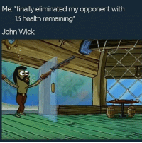 John Wick, Shit, and Squad: Me: finally eliminated my opponent with  13 health remaining*  John Wick  OD Bro y'all ever fuck like a whole squad up, than people just come from behind and kills your whole squad and u , cuz that shit is annoying asf