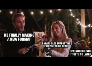 Ken is again in the background: ME FINALLY MAKING  A NEW FORMAT  9 YEARS OLDS SUPPORTING  EVERY WEDDING MEME  SIVE MAKING SURE  IT GETS TO LWIAY Ken is again in the background
