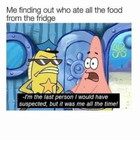 But It Was Me: Me finding out who ate all the food  from the fridge  -I'm the last person I would have  suspected, but it was me all the time!