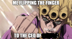 Meme, Nestle, and For: ME FLIPPING THE FINGER  Nestle  aBoot  TO THE CEOOF Nestle is not di molto (credit to u/FilipRoque for original meme)
