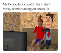 They be pressing that X or A button too much to skip 😂 (Via ‪OGTREEZ‬-Twitter): Me forcing bro to watch the instant  replay of me dunking on him in 2k They be pressing that X or A button too much to skip 😂 (Via ‪OGTREEZ‬-Twitter)